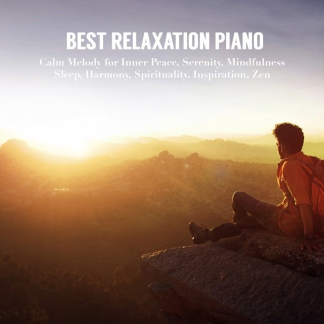 Best Relaxation Piano: Calm Melody for Inner Peace, Serenity, Mindfulness, Sleep, Harmony, Spirituality, Inspiration, Zen