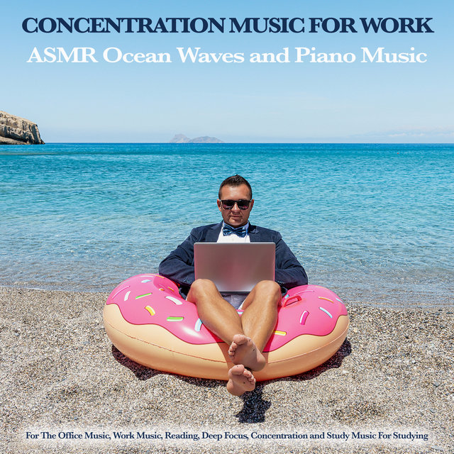 Concentration Music For Work: ASMR Ocean Waves and Piano Music For The Office Music, Work Music, Reading, Deep Focus, Concentration and Study Music For Studying