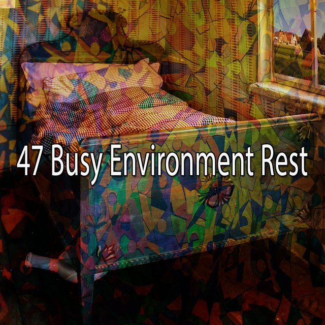 47 Busy Environment Rest