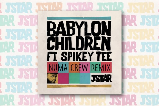 Jstar Ft. Spikey Tee - Babylon Children (Numa Crew Remix)