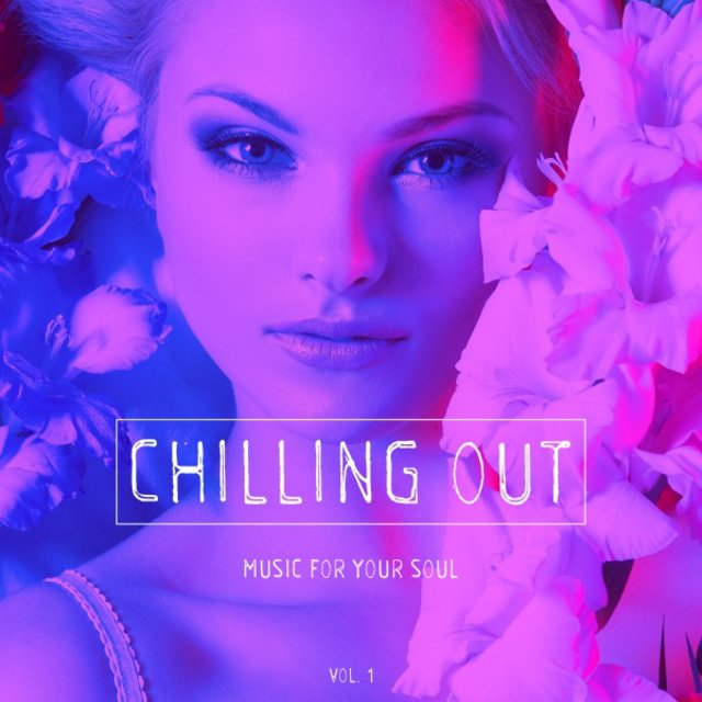 Chilling out - Music for Your Soul, Vol. 1