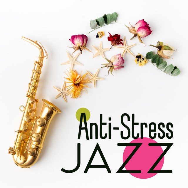 Anti-Stress Jazz - 15 Moody Songs to Which You Can Dance and Forget About Problems