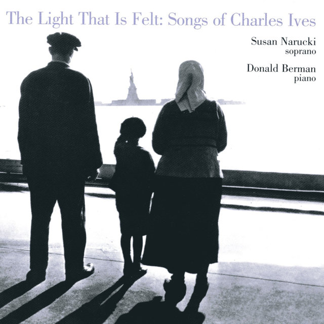 The Light That is Felt: Songs of Charles Ives