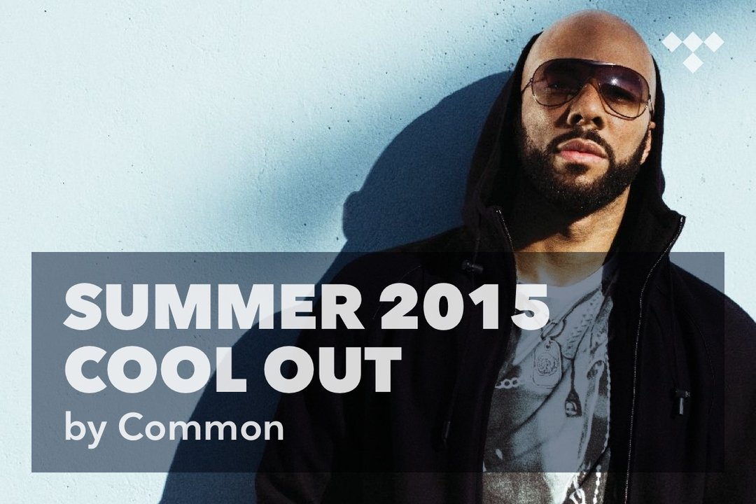 Common's Summer 2015 Cool Out Playlist