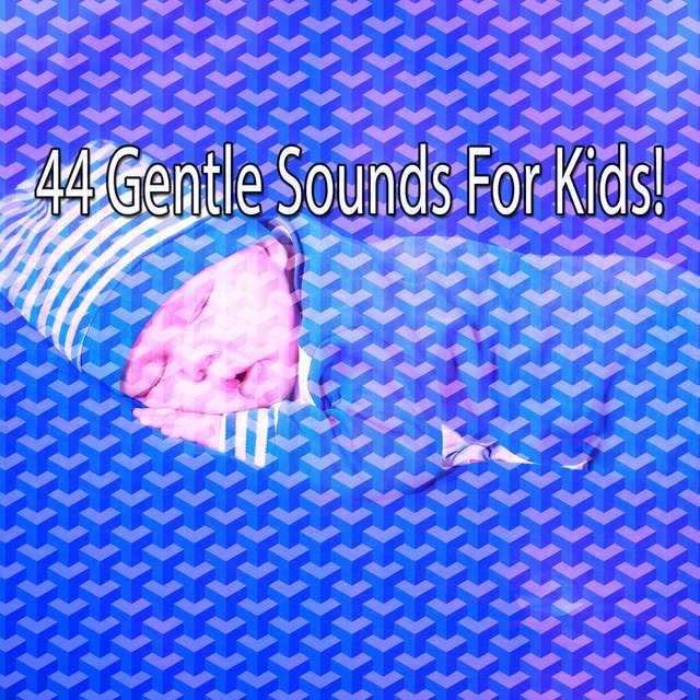 44 Gentle Sounds for Kids!
