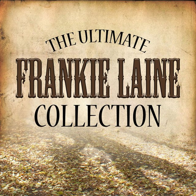 Ultimate Frankie Laine Collection