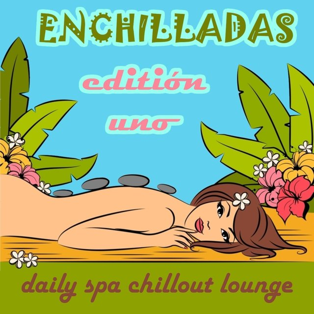 Enchilladas - Daily Spa Chillout Lounge (Editión Uno)