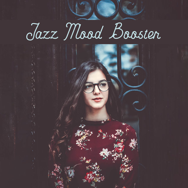 Jazz Mood Booster: Positive, Catchy and Cheerful Instrumental Music for Better Mood