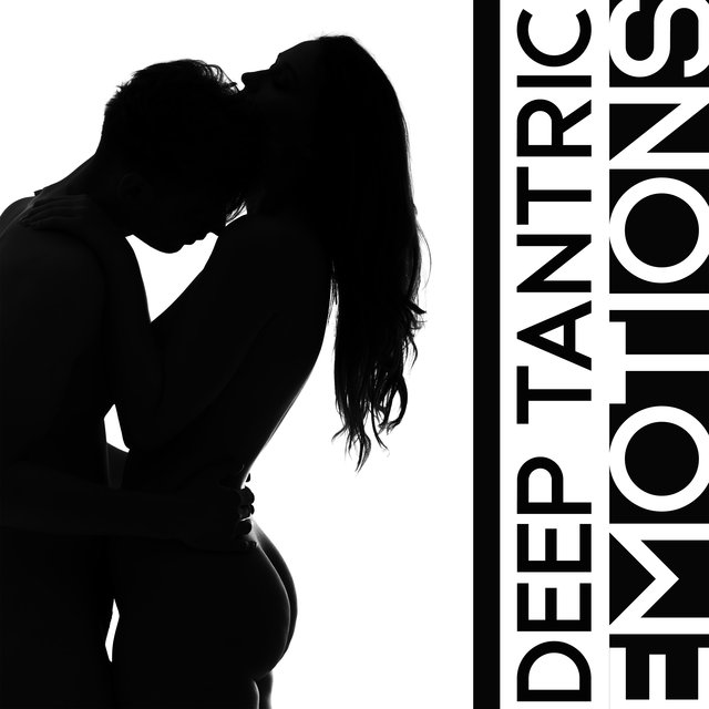 Deep Tantric Emotions - Sensual New Age Music for Partnership Yoga, Erotic Massage and Other Bodily Pleasures