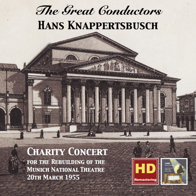 The Great Conductors: Hans Knappertsbusch – Charity Concert for the Rebuilding of the Munich National Theatre, 20th March 1955 (Remastered 2015)