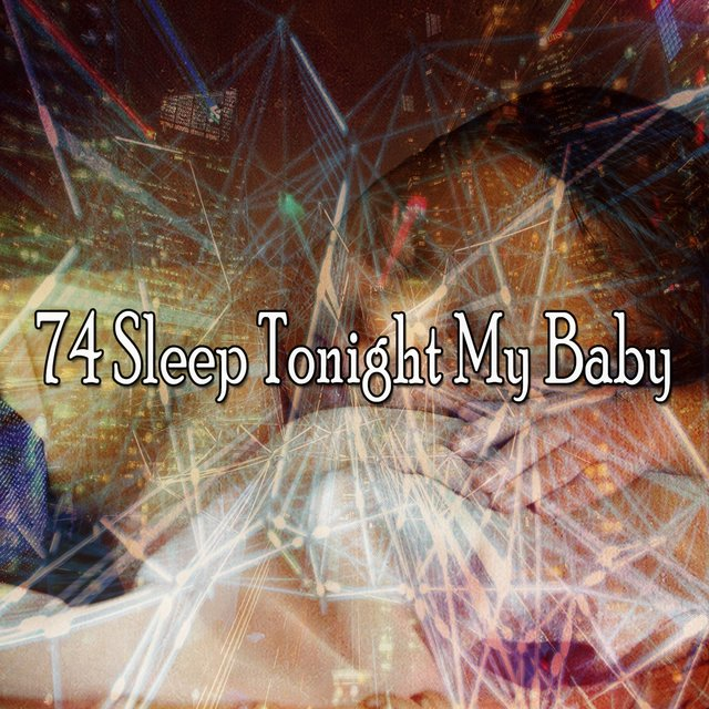 74 Sleep Tonight My Baby