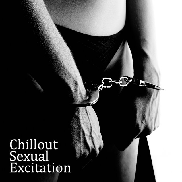Chillout Sexual Excitation: 2019 Deep & Sensual Electronic Chill Out Vibes for Couples, Erotic Massage, Hot Bath Together, Sex All Night Long, Lap Dance, Lovers Fancy Games, Tantric Music