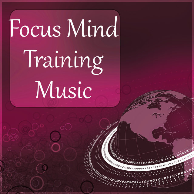Focus Mind – Instrumental Music Collection for Improve Focus on the Task, Memory, Concentration & Mindfulness, Gentle Music for Studying & Deep Relaxation
