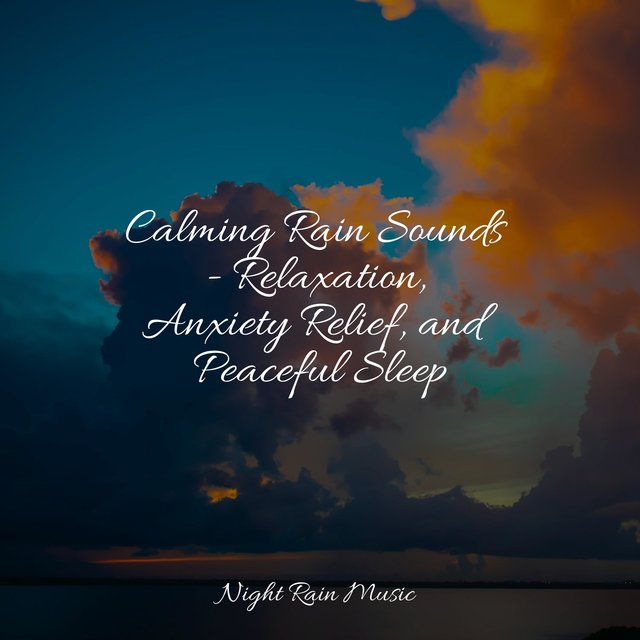 Calming Rain Sounds - Relaxation, Anxiety Relief, and Peaceful Sleep