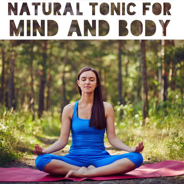 Natural Tonic for Mind and Body - Overcome Stress and Depression with Natural Sounds of New Age Music, Easy Relaxation, Deep Rest, Happy Heart, Calm Spirit