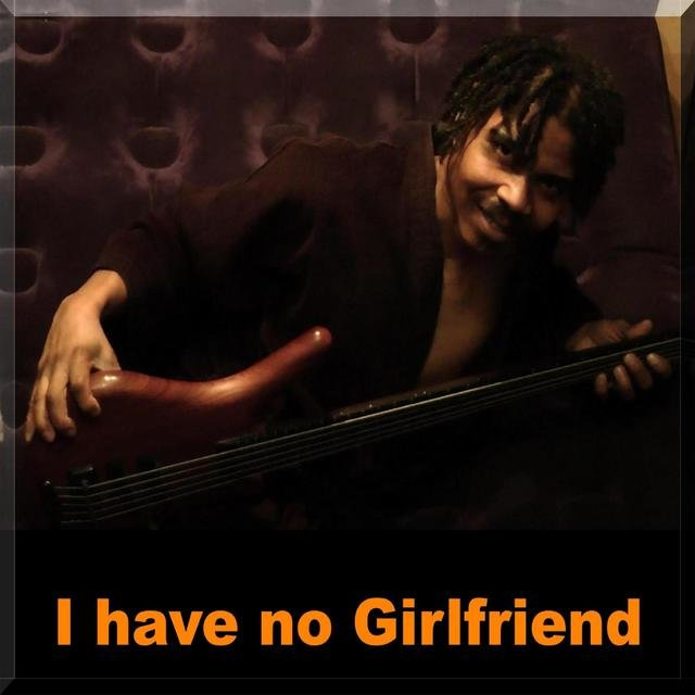 I have no Girlfriend