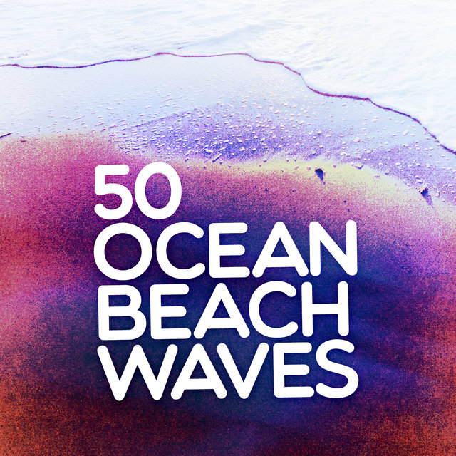50 Ocean Beach Waves: Ambient Seascapes, Relaxing Ocean Sounds, Zen Meditation, Transcendental