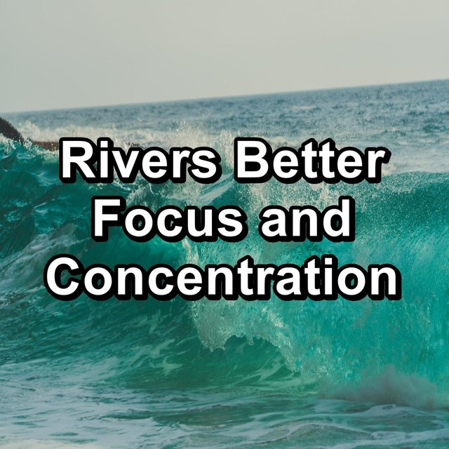 Rivers Better Focus and Concentration