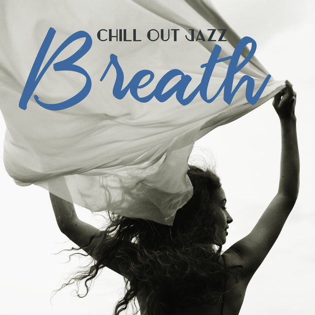 Chill Out Jazz Breath: 15 Instrumental Jazz Melodies for Perfect Chilling