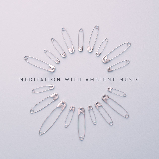 Meditation with Ambient Music: Immerse Yourself Deeper in Meditation and Discover True Harmony, Peace and Balance of Mind