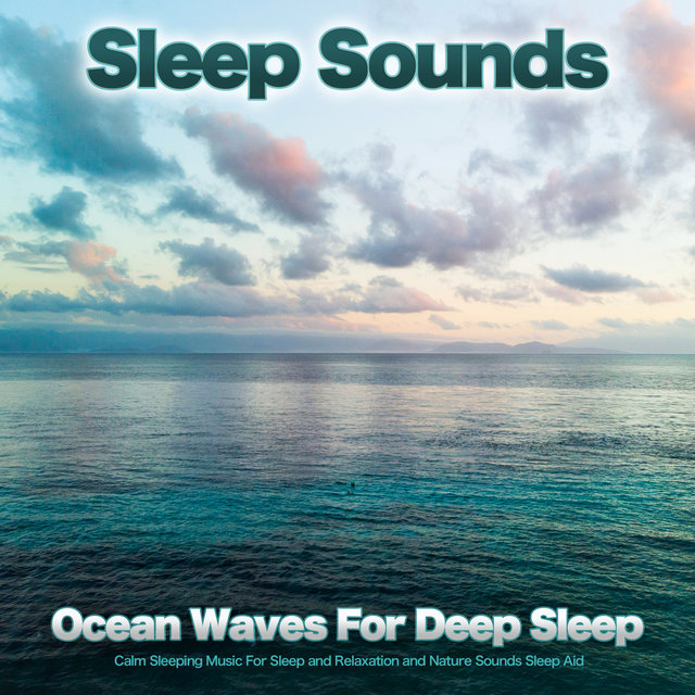 Sleep Sounds: Ocean Waves For Deep Sleep, Calm Sleeping Music For Sleep and Relaxation and Nature Sounds Sleep Aid