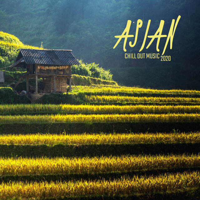 Asian Chill Out Music 2020 – Collection of Deep Relaxation and Rest Tracks, Asian Style, Zen, Lounge Music