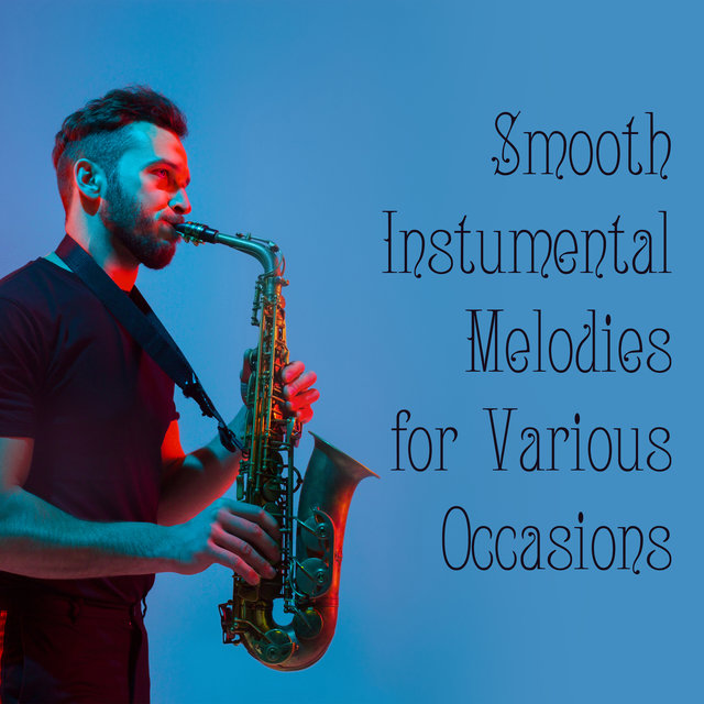 Smooth Instumental Melodies for Various Occasions