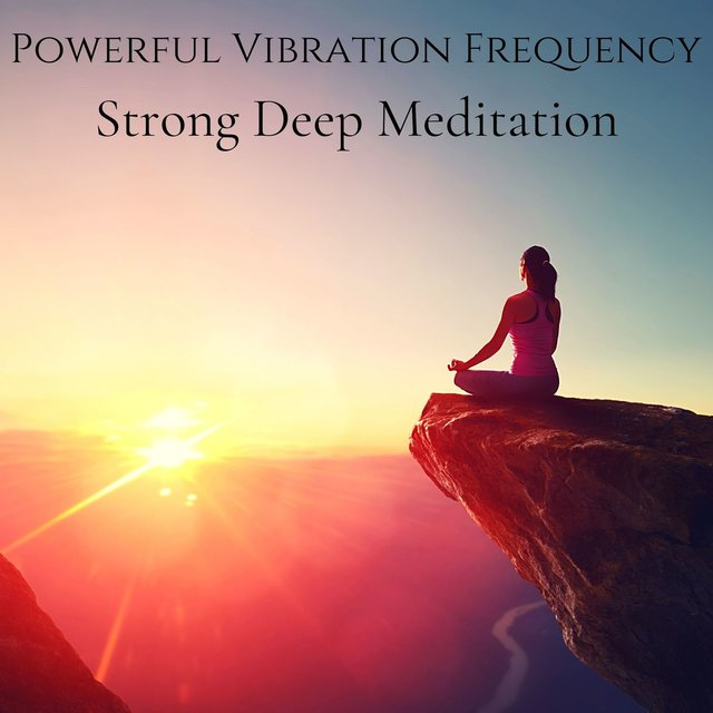 Powerful Vibration Frequency: Strong Deep Meditation