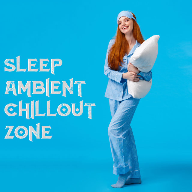 Sleep Ambient Chillout Zone