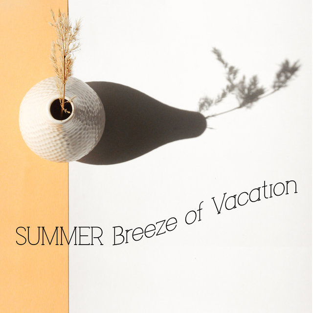 Summer Breeze of Vacation - Chill Out Mix Full of Summer Relaxing Vibrations, Infinite Relax & Rest, Holiday House Chill