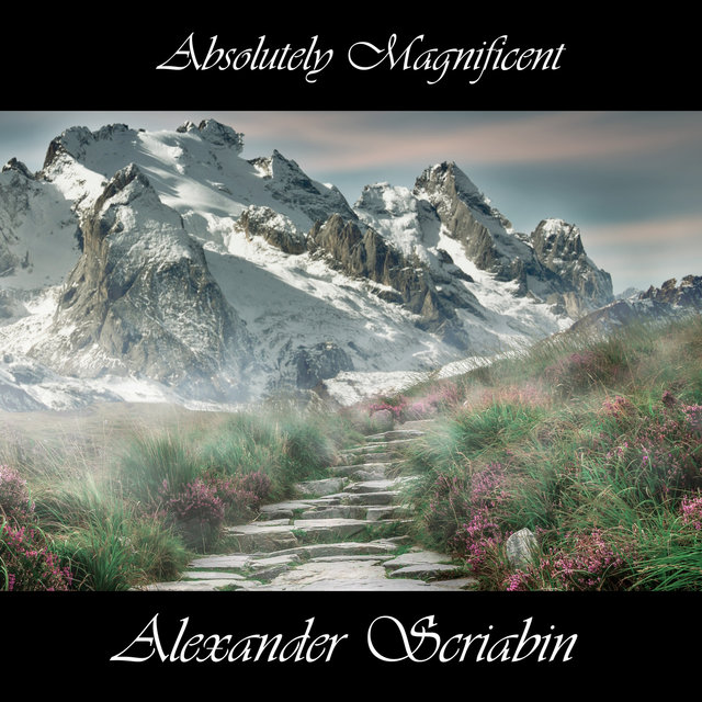 Absolutely Magnificent Alexander Scriabin