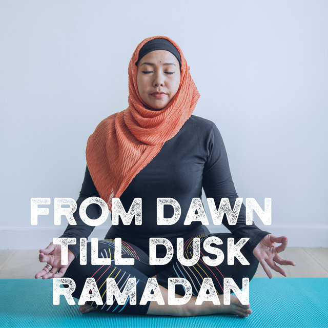 From Dawn till Dusk: Ramadan - Holy Time, Prayer, Focus on Your Interior, Deep Meditation, Blessing Days, Gratitude