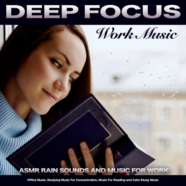 Deep Focus Work Music: Asmr Rain Sounds and Music For Work, Office Music, Studying Music For Concentration, Music For Reading and Calm Study Music