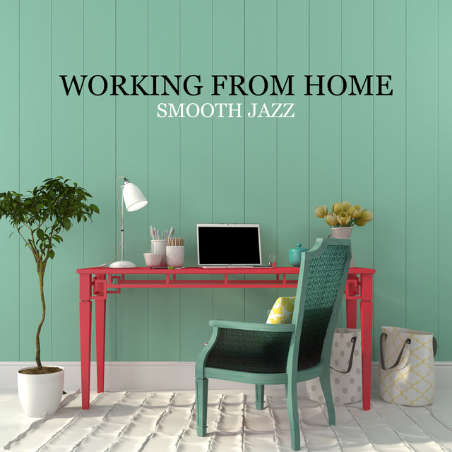Working from Home: Smooth and Chill Synth Jazz for Home Office, Creating Focused Atmosphere, Stay Concentrated and Relaxed during Work