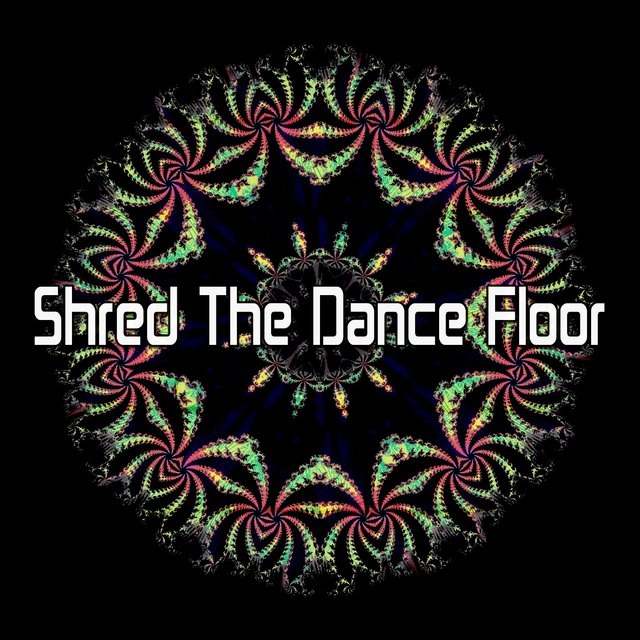 Shred The Dance Floor