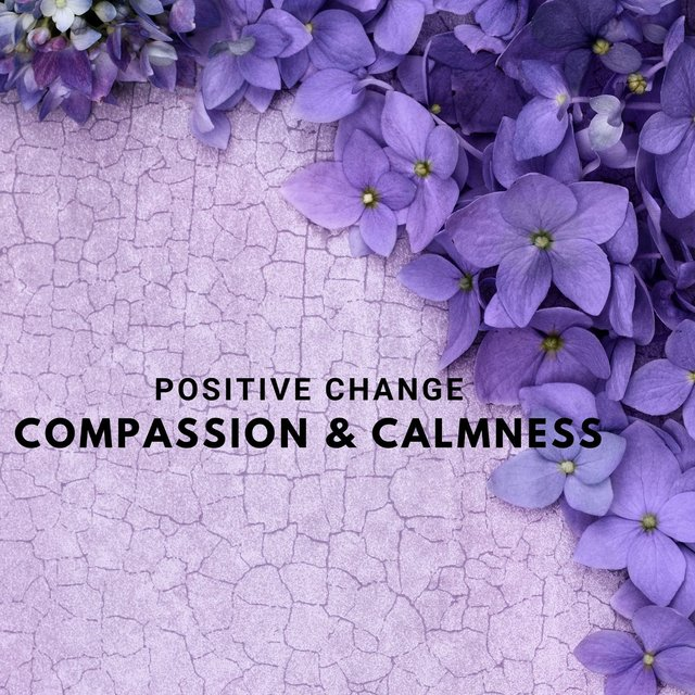 Positive Change: Compassion & Calmness