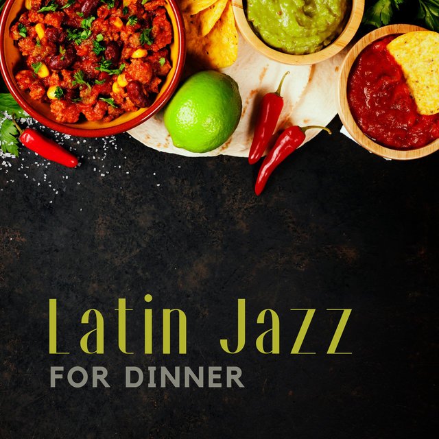 Latin Jazz for Dinner (Instrumental Background to Create Relaxing Atmosphere & Pleasant Mood when Eating)