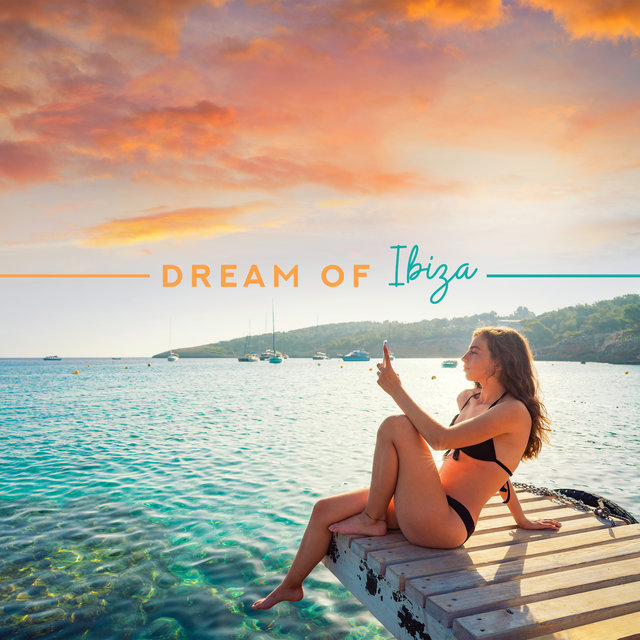 Dream of Ibiza: Music Compilation Chillout, Adventure with Nightlife