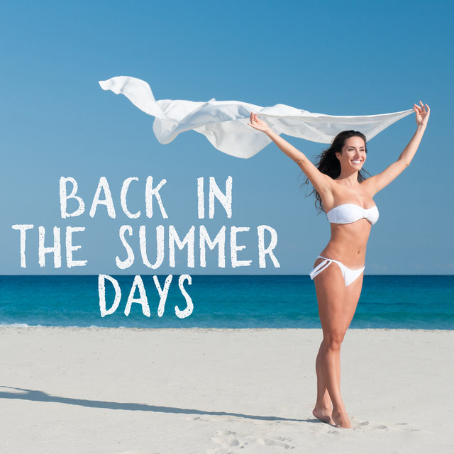 Back in the Summer Days – Relaxation, Beach Vibes, Summer Vibrations, Erotic Music Zone, Lounge Chill