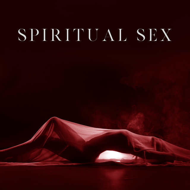 Spiritual Sex - Deeper Spiritual Connection between Partners, Tantric Sex, Increase Intimacy, Powerful Orgasms