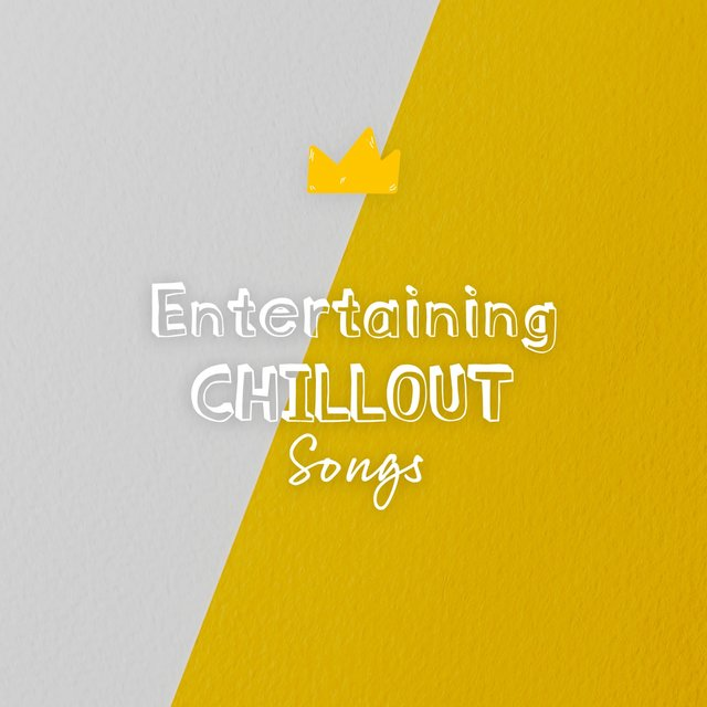 Entertaining Chillout Songs