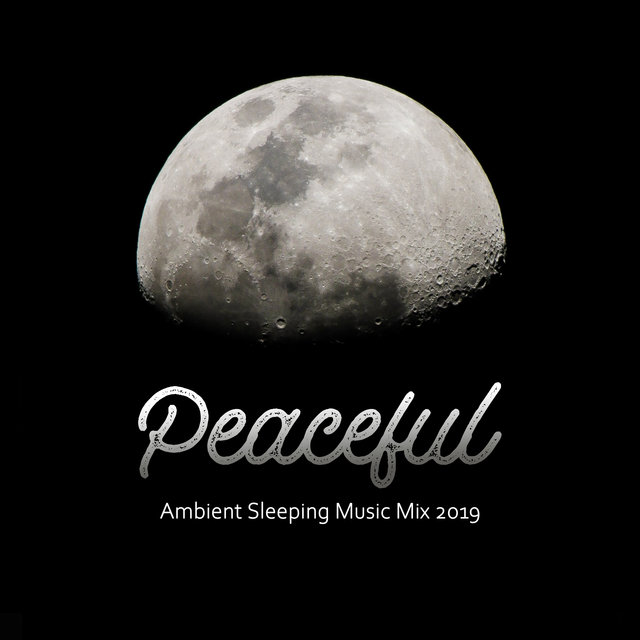Peaceful Ambient Sleeping Music Mix 2019