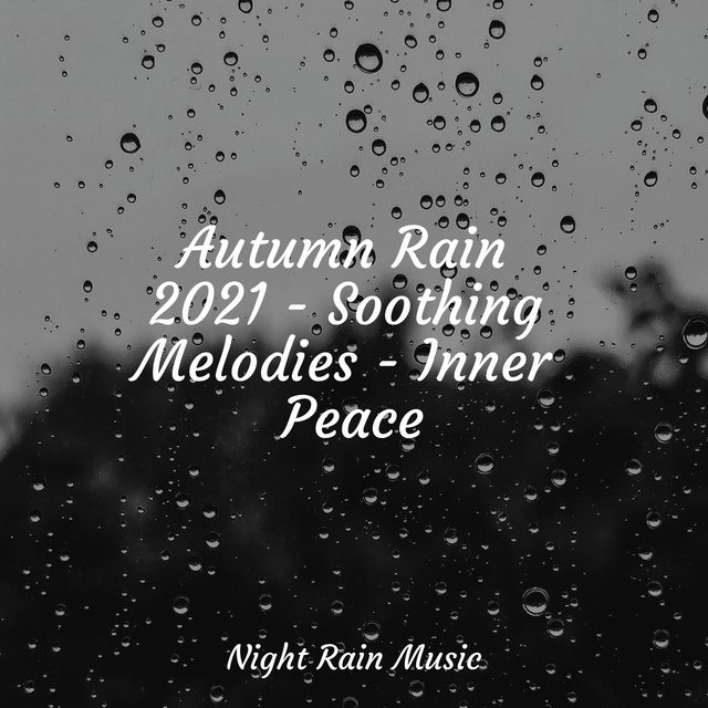 Autumn Rain 2021 - Soothing Melodies - Inner Peace