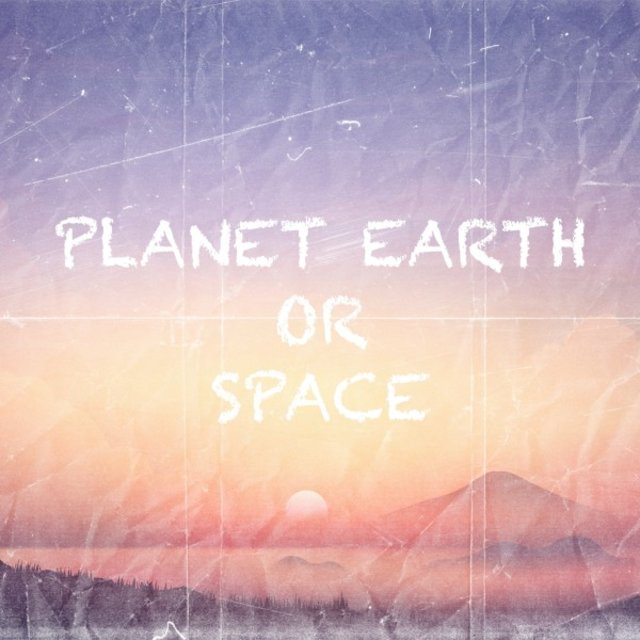 Planet Earth or Space