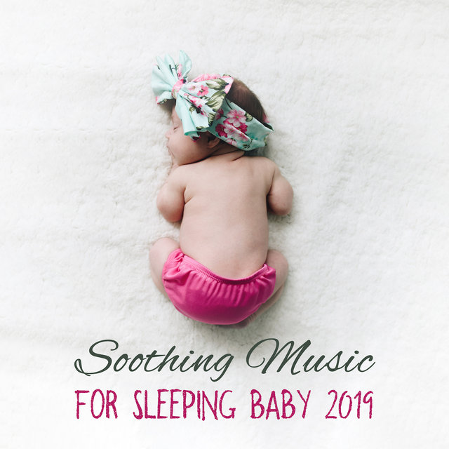 Soothing Music for Sleeping Baby 2019