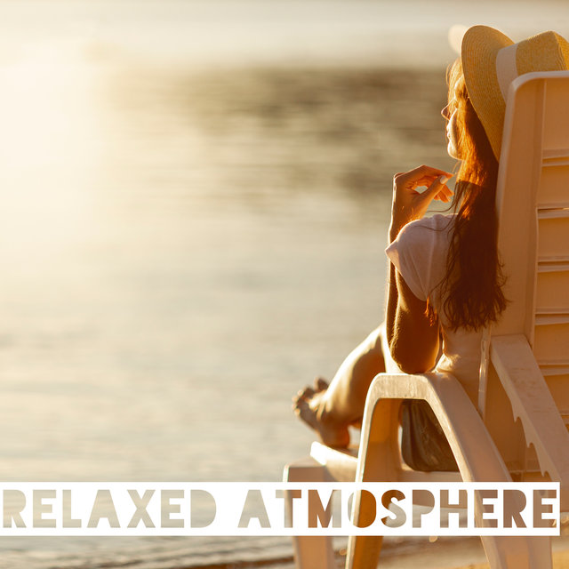 Relaxed Atmosphere - Feel Comfortable and Chill with this Deeply Relaxing Ambient Music
