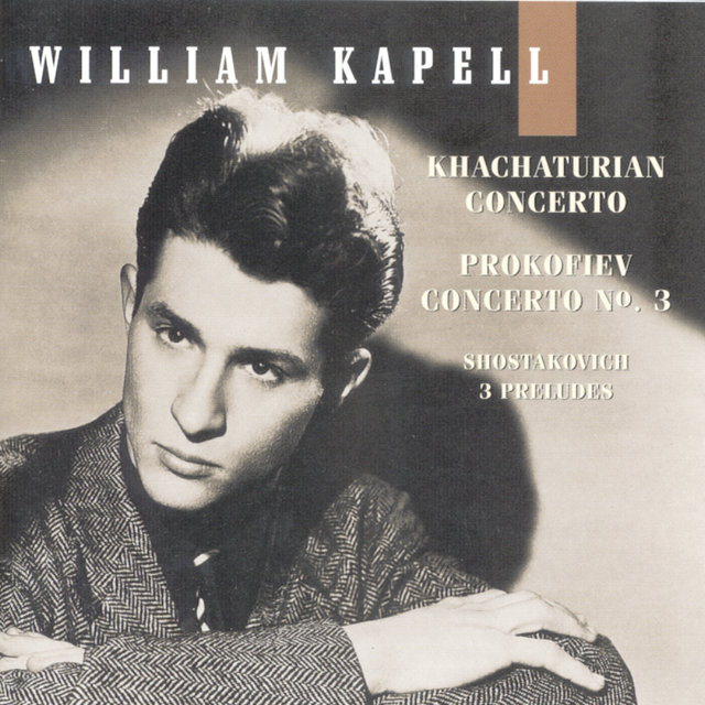 William Kapell Edition, Vol. 4: Khachaturian: Concerto; Prokofiev: Concerto No. 3; Shostakovich: 3 Preludes