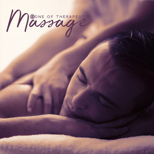 Zone of Therapeutic Massage - Calm Spa Music, Time to Massage, New Age Relaxing Sounds