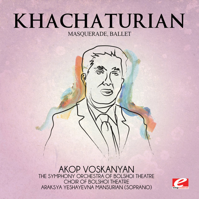 Khachaturian: Masquerade, Ballet (Digitally Remastered)