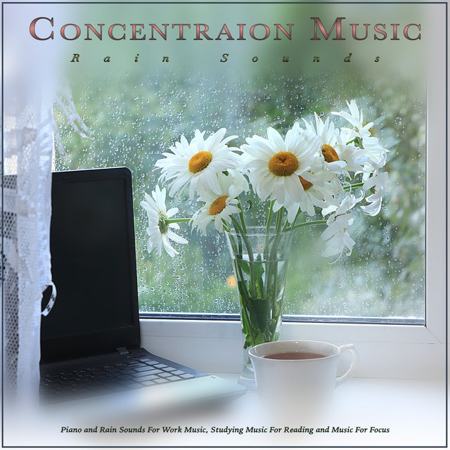 Concentration Music: Piano and Rain Sounds For Work Music, Studying Music For Reading and Music For Focus